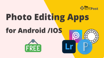 7 Best Photo editing apps